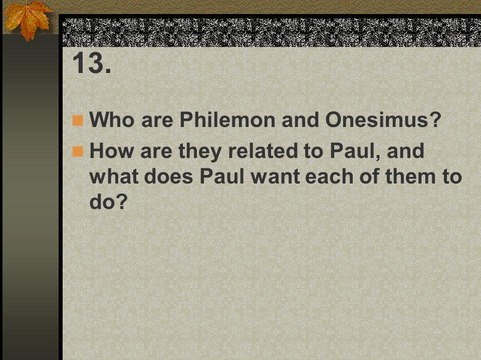 13. Who are Philemon and Onesimus