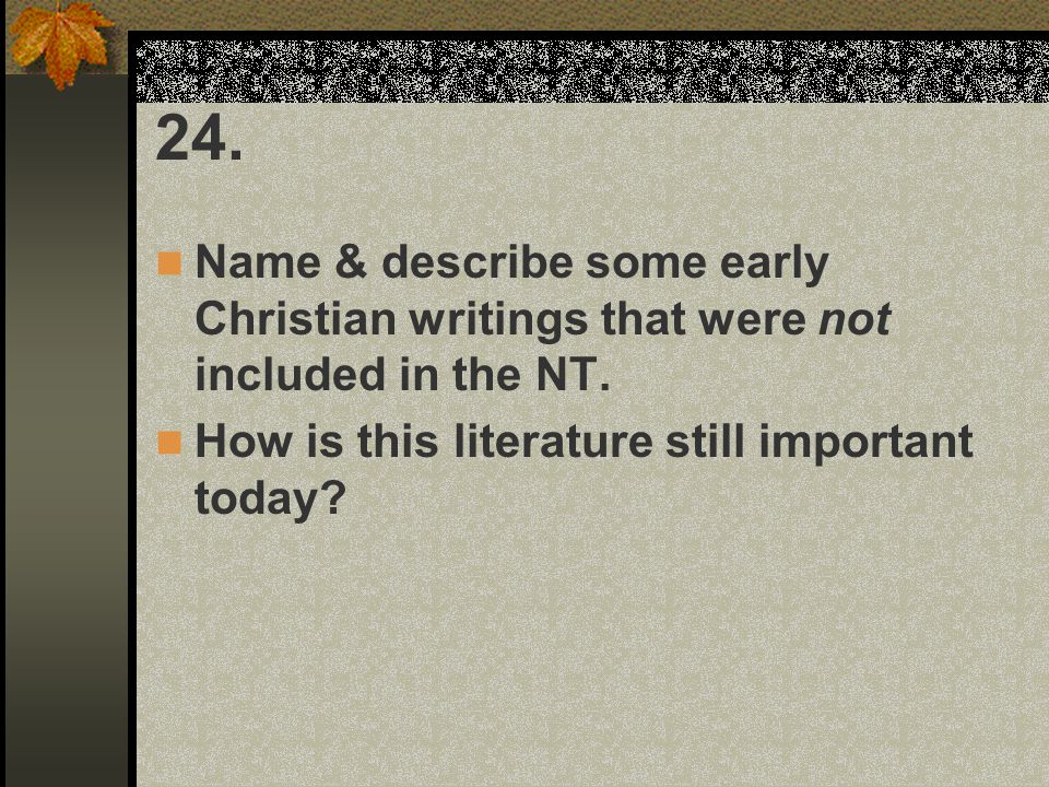24. Name & describe some early Christian writings that were not included in the NT.