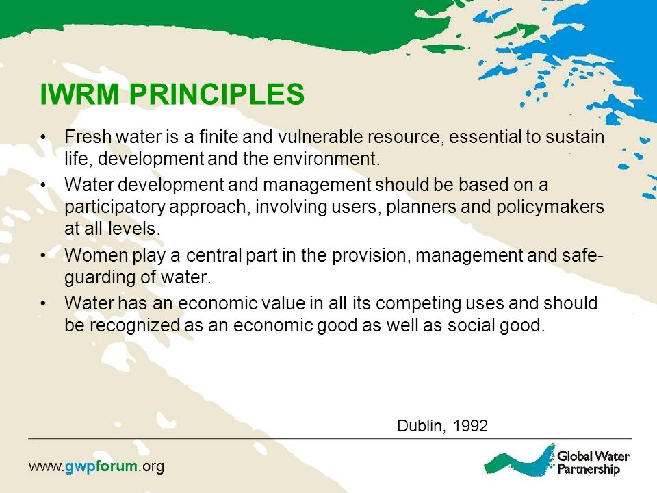 IWRM PRINCIPLES Fresh water is a finite and vulnerable resource, essential to sustain life, development and the environment.