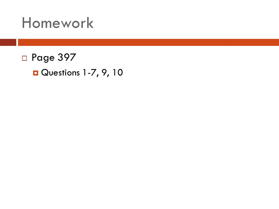 Homework Page 397 Questions 1-7, 9, 10