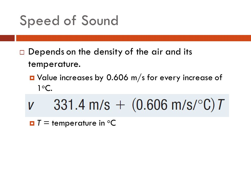 Speed of Sound Depends on the density of the air and its temperature.