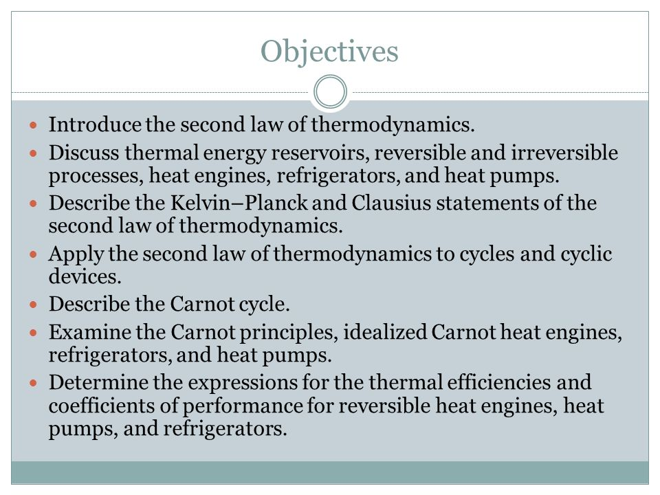 Objectives Introduce the second law of thermodynamics.