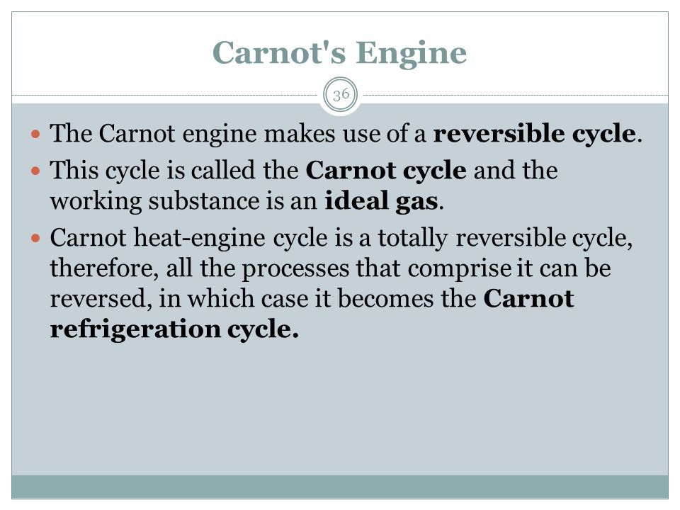 Carnot s Engine The Carnot engine makes use of a reversible cycle.