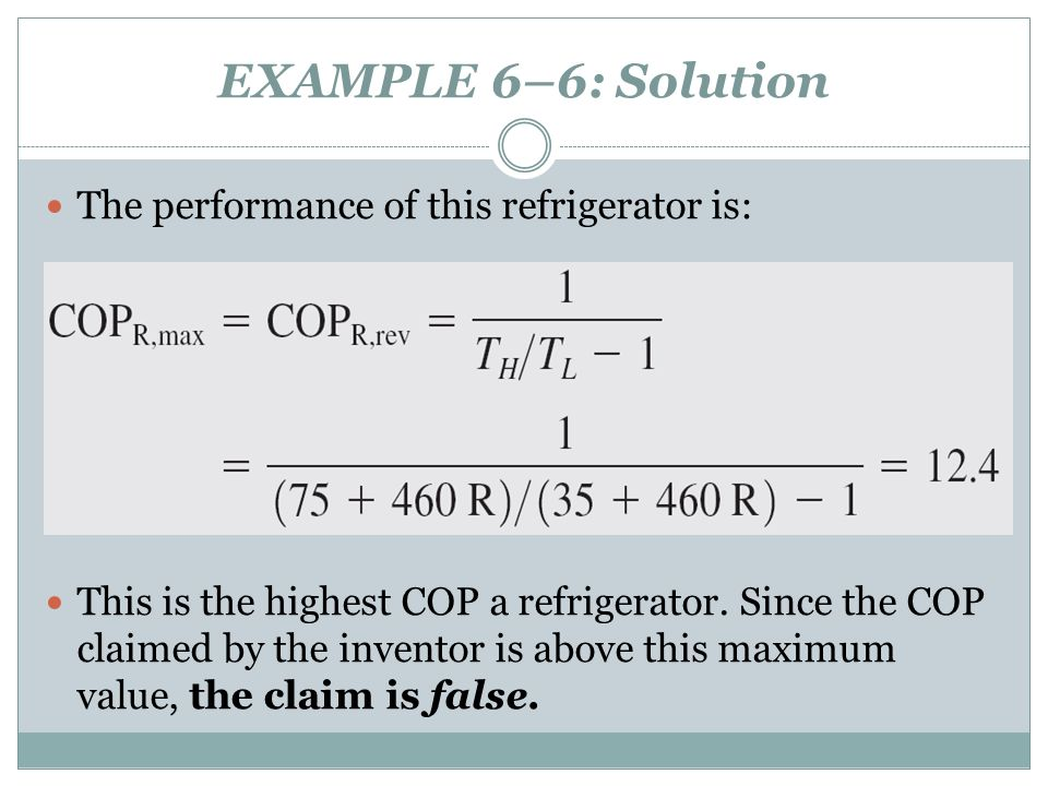 EXAMPLE 6–6: Solution The performance of this refrigerator is: