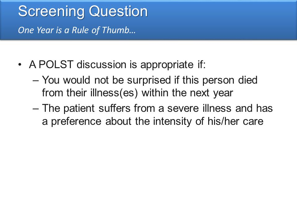 Screening Question A POLST discussion is appropriate if: