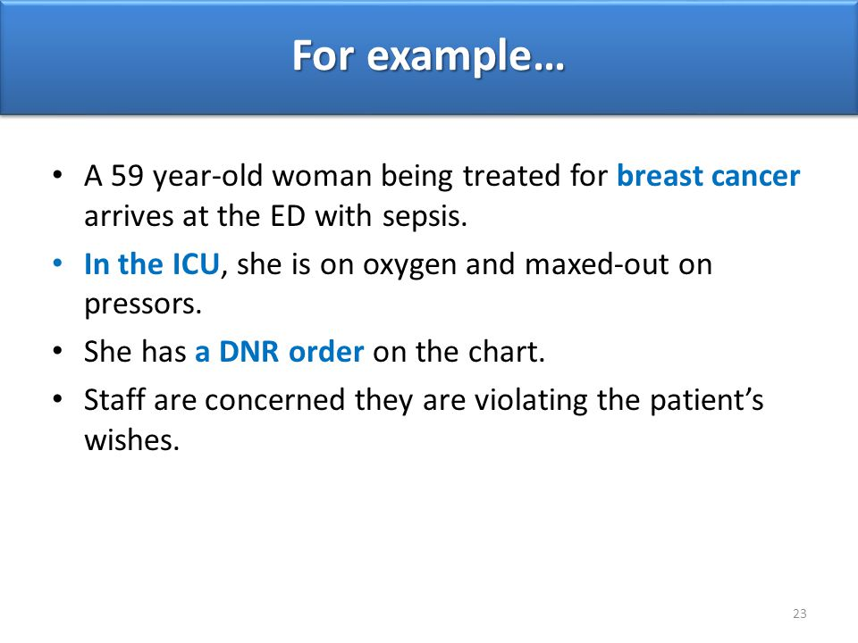 For example… A 59 year-old woman being treated for breast cancer arrives at the ED with sepsis.