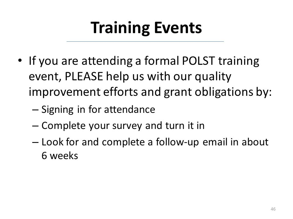 Training Events If you are attending a formal POLST training event, PLEASE help us with our quality improvement efforts and grant obligations by: