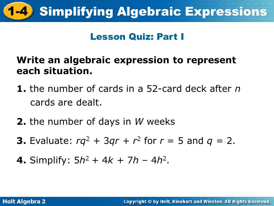 Lesson Quiz: Part I Write an algebraic expression to represent each situation. 1. the number of cards in a 52-card deck after n cards are dealt.