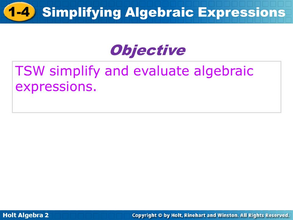 Objective TSW simplify and evaluate algebraic expressions.