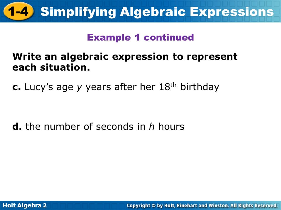 Example 1 continued Write an algebraic expression to represent each situation. c. Lucy's age y years after her 18th birthday.