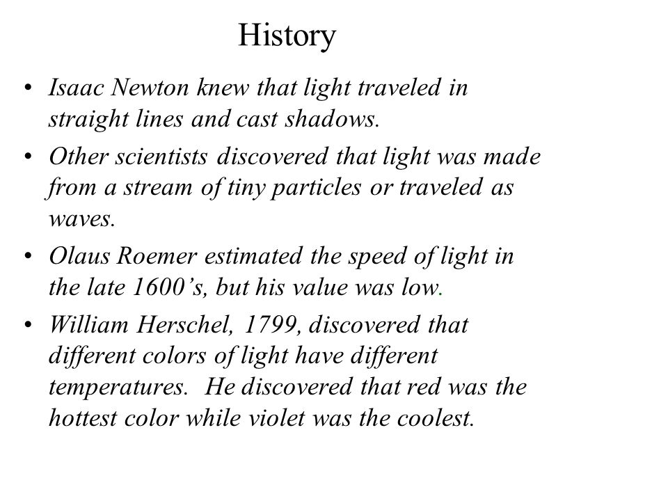 History Isaac Newton knew that light traveled in straight lines and cast shadows.