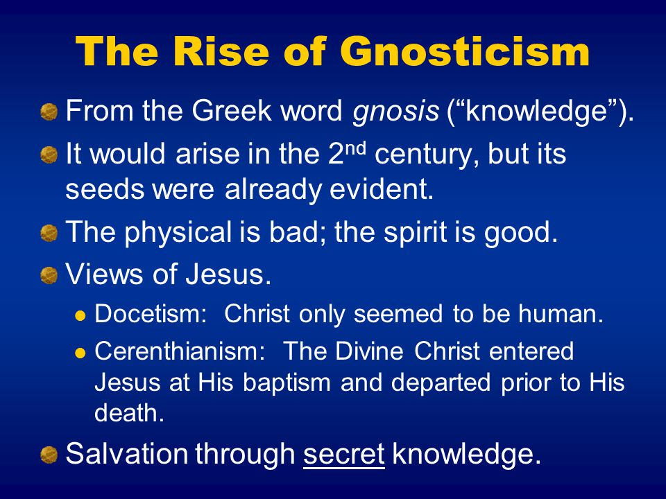 The Rise of Gnosticism From the Greek word gnosis ( knowledge ).
