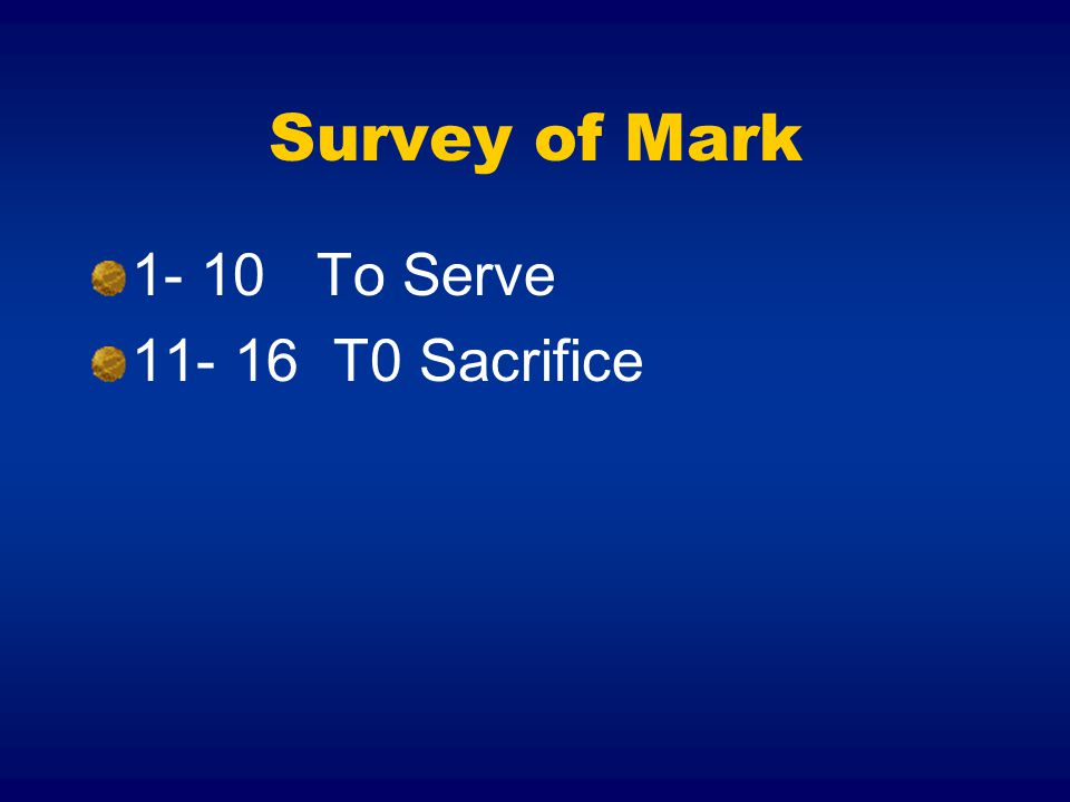 Survey of Mark 1- 10 To Serve 11- 16 T0 Sacrifice