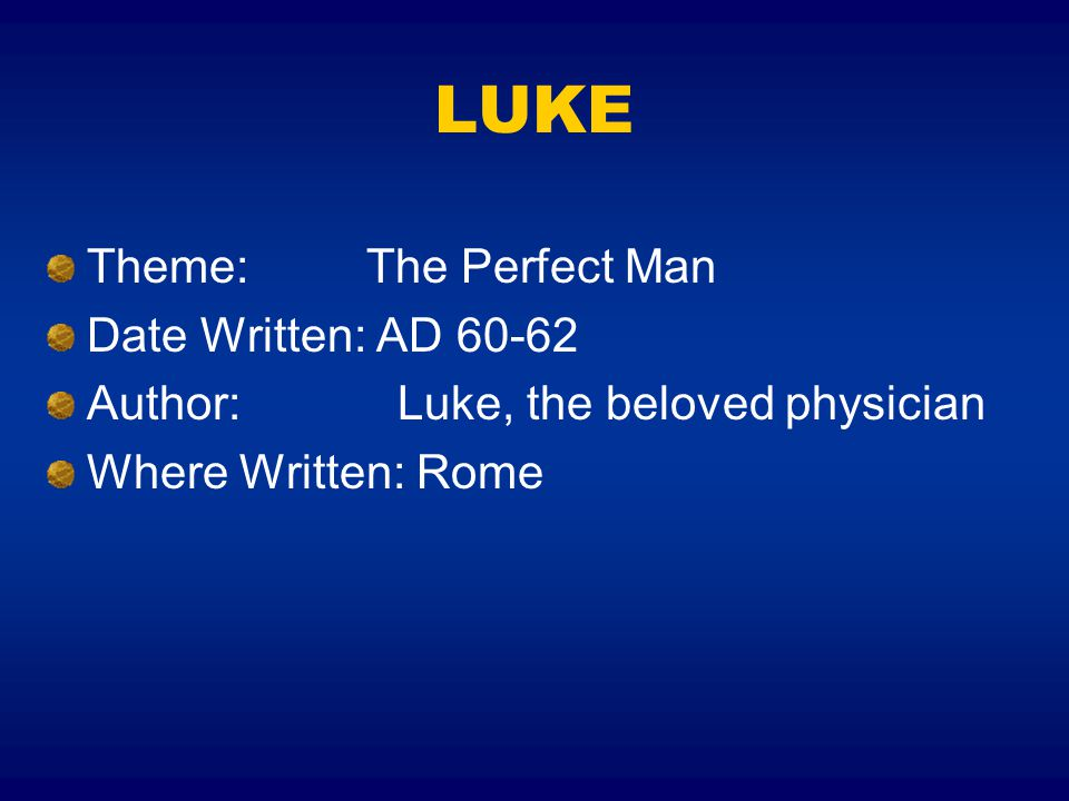 LUKE Theme: The Perfect Man Date Written: AD 60-62