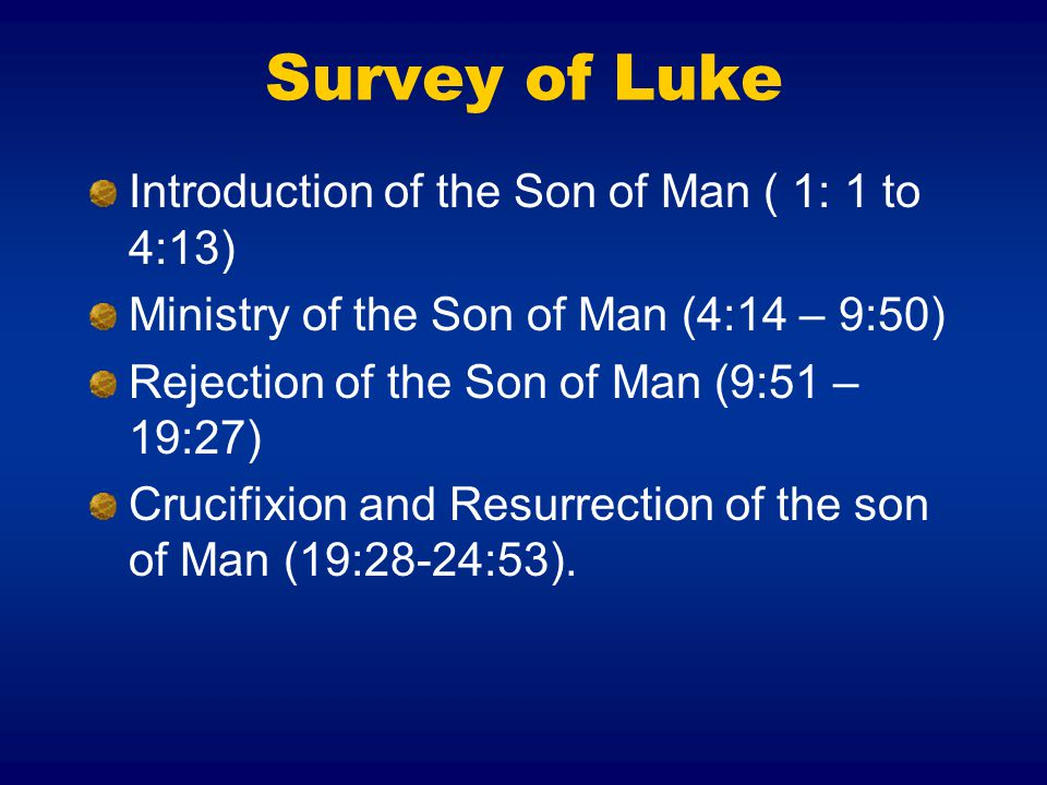 Survey of Luke Introduction of the Son of Man ( 1: 1 to 4:13)