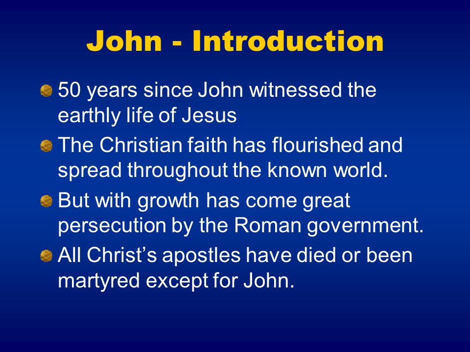John - Introduction 50 years since John witnessed the earthly life of Jesus.