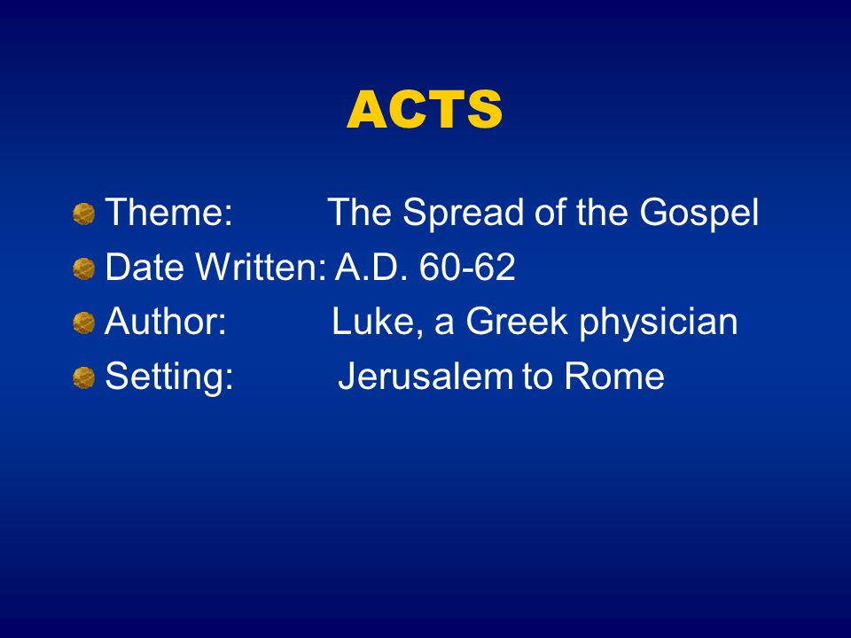 ACTS Theme: The Spread of the Gospel Date Written: A.D. 60-62