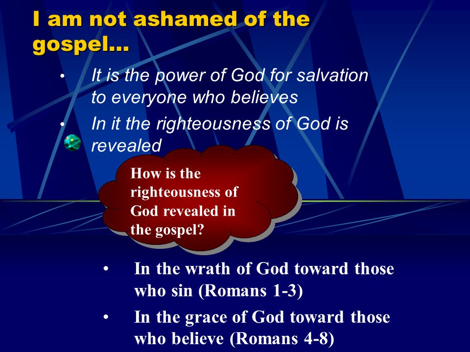 I am not ashamed of the gospel…