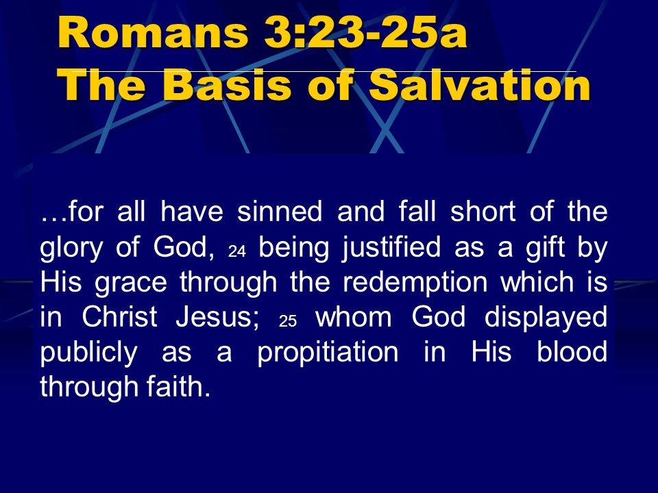 Romans 3:23-25a The Basis of Salvation