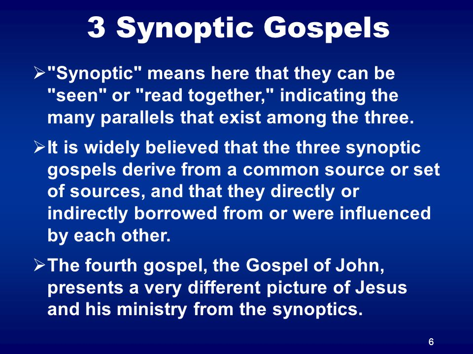 3 Synoptic Gospels Synoptic means here that they can be seen or read together, indicating the many parallels that exist among the three.