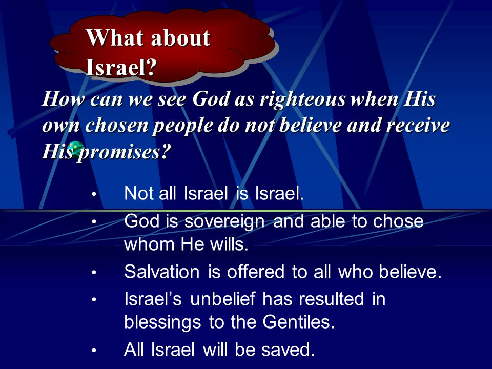 What about Israel How can we see God as righteous when His own chosen people do not believe and receive His promises