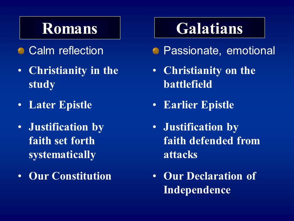 Romans Galatians Calm reflection Passionate, emotional