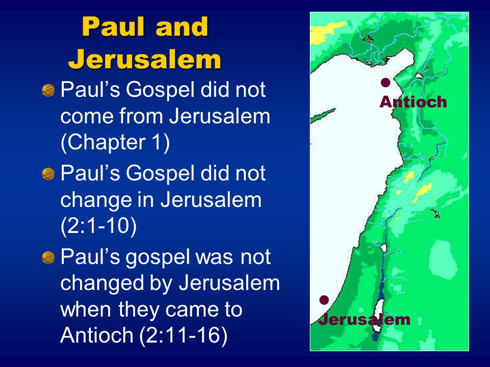 Paul and Jerusalem  Antioch. Paul's Gospel did not come from Jerusalem (Chapter 1) Paul's Gospel did not change in Jerusalem (2:1-10)