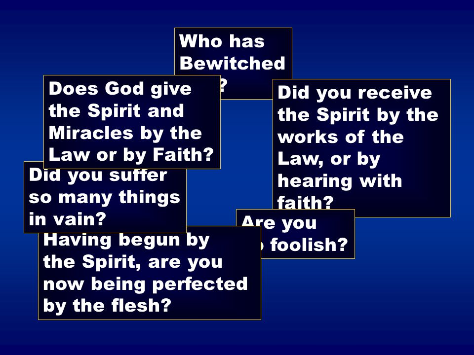 Who has Bewitched. You Does God give. the Spirit and. Miracles by the. Law or by Faith Did you receive.