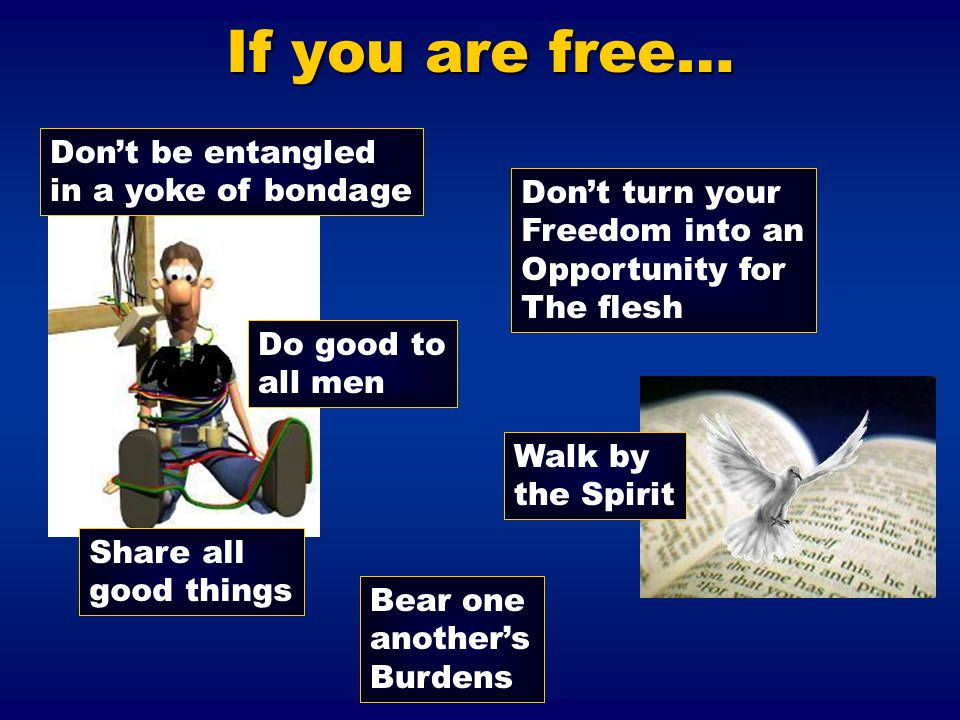 If you are free… Don't be entangled in a yoke of bondage