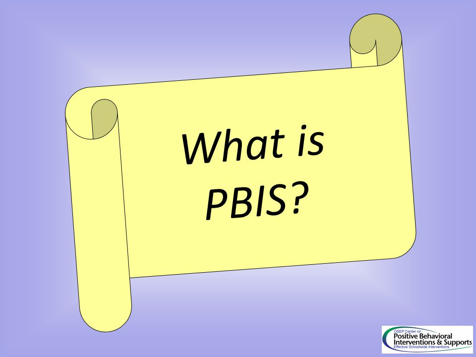 What is PBIS So given that THEORY OF ACTION BACKGROUND OR APPROACH,