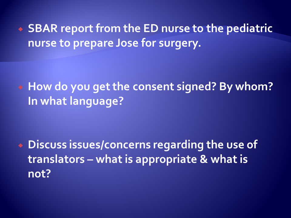 SBAR report from the ED nurse to the pediatric nurse to prepare Jose for surgery.