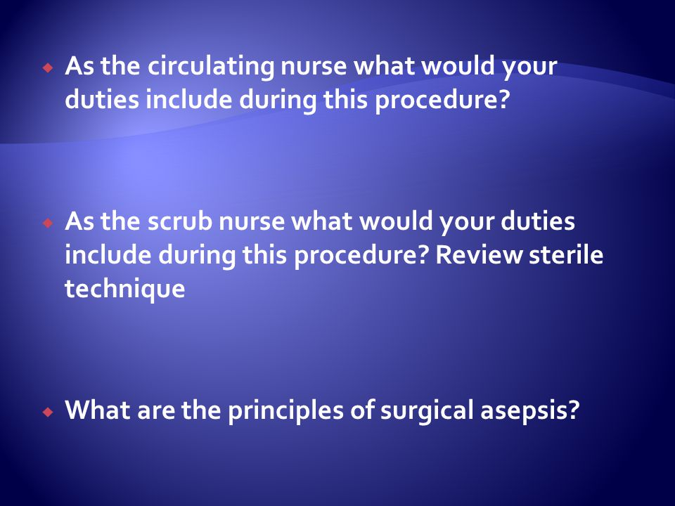 As the circulating nurse what would your duties include during this procedure