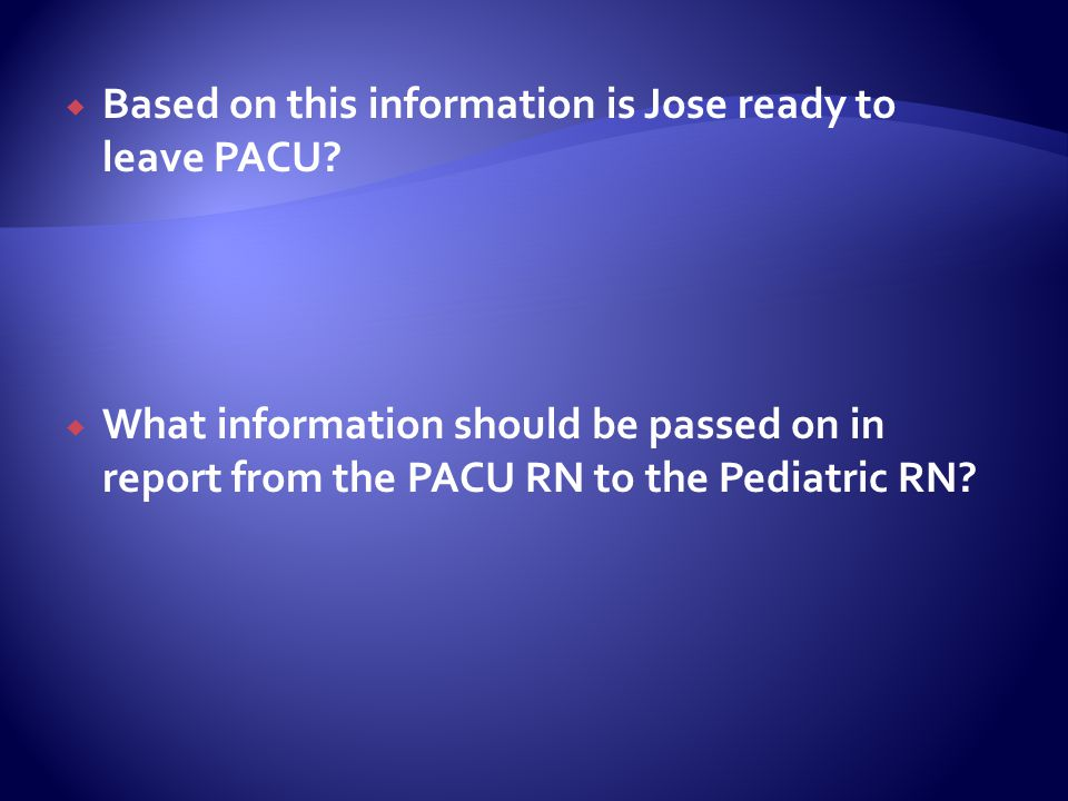 Based on this information is Jose ready to leave PACU
