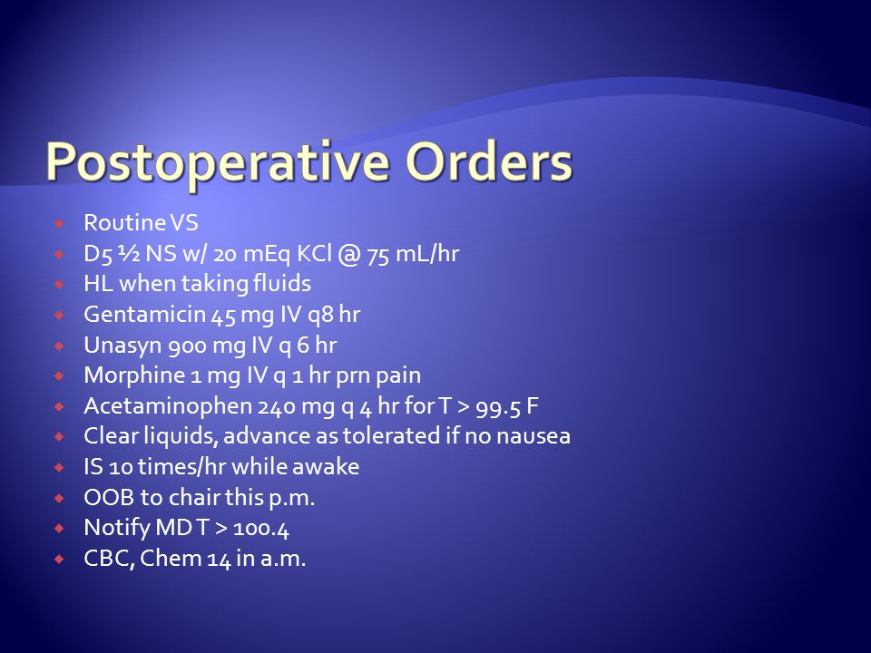 Postoperative Orders Routine VS D5 ½ NS w/ 20 mEq KCl @ 75 mL/hr