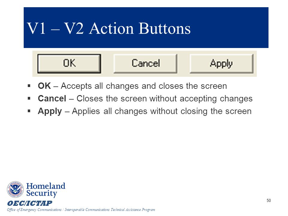 V1 – V2 Action Buttons OK – Accepts all changes and closes the screen