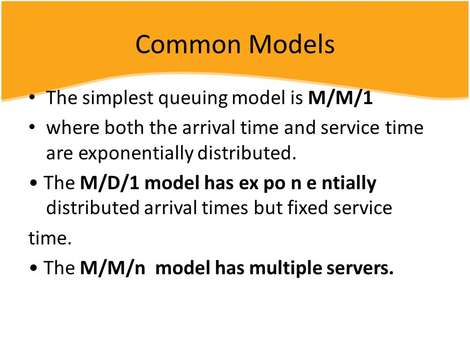 Common Models The simplest queuing model is M/M/1