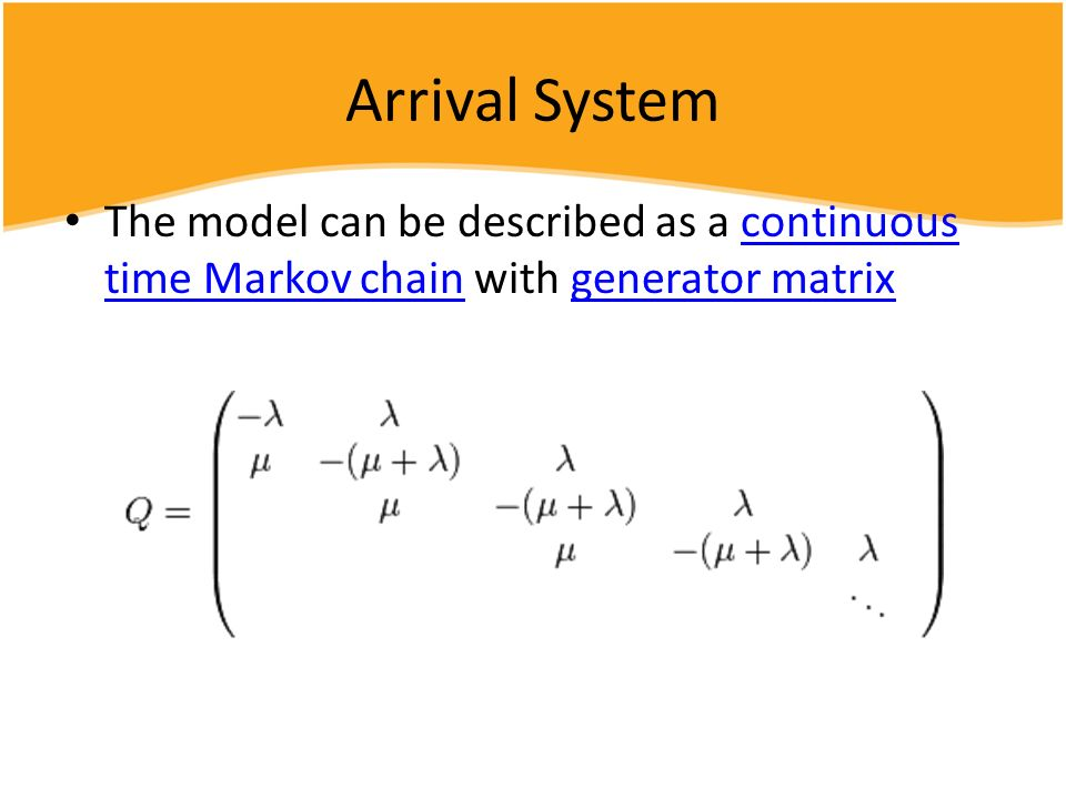Arrival System The model can be described as a continuous time Markov chain with generator matrix