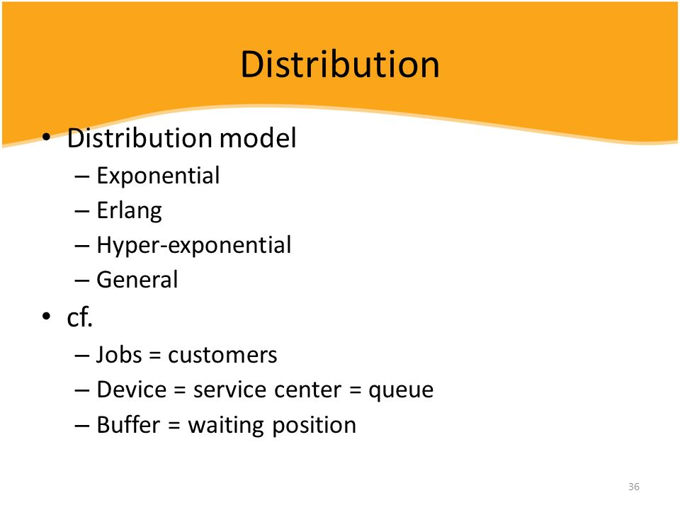 Distribution Distribution model cf. Exponential Erlang