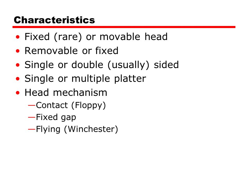 Fixed (rare) or movable head Removable or fixed