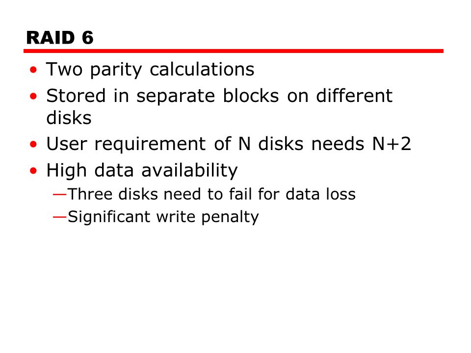 Two parity calculations Stored in separate blocks on different disks