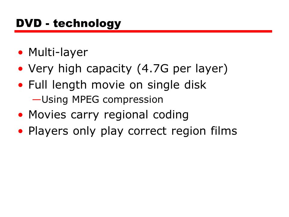 Very high capacity (4.7G per layer) Full length movie on single disk