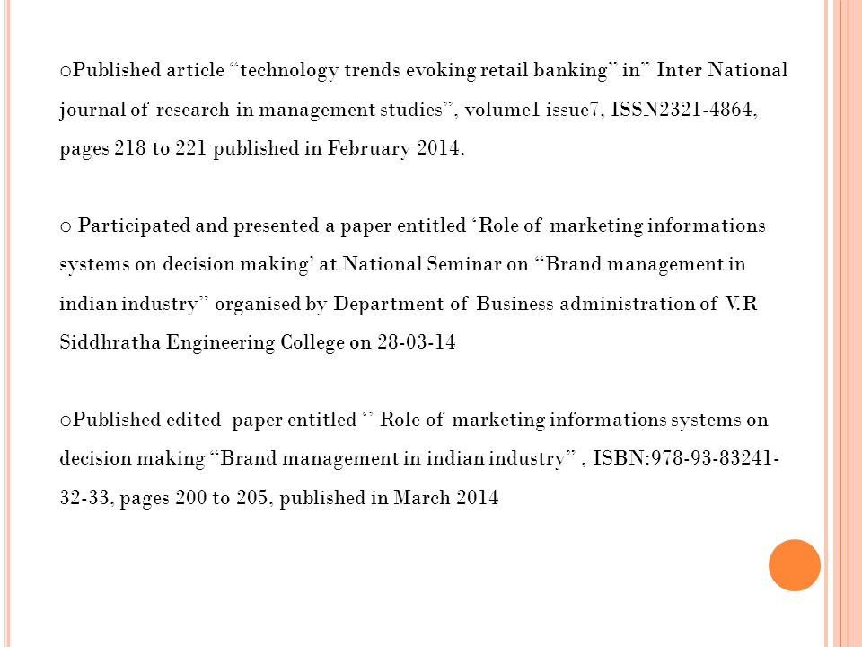 Published article technology trends evoking retail banking in Inter National journal of research in management studies , volume1 issue7, ISSN2321-4864, pages 218 to 221 published in February 2014.