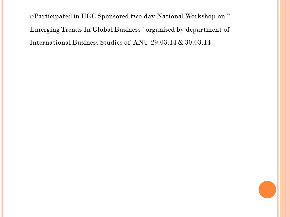 Participated in UGC Sponsored two day National Workshop on Emerging Trends In Global Business organised by department of International Business Studies of ANU 29.03.14 & 30.03.14