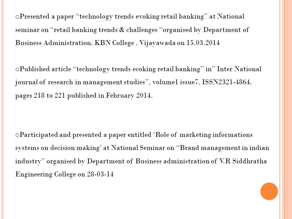 Presented a paper technology trends evoking retail banking at National seminar on retail banking trends & challenges organised by Department of Business Administration, KBN College , Vijayawada on 15.03.2014