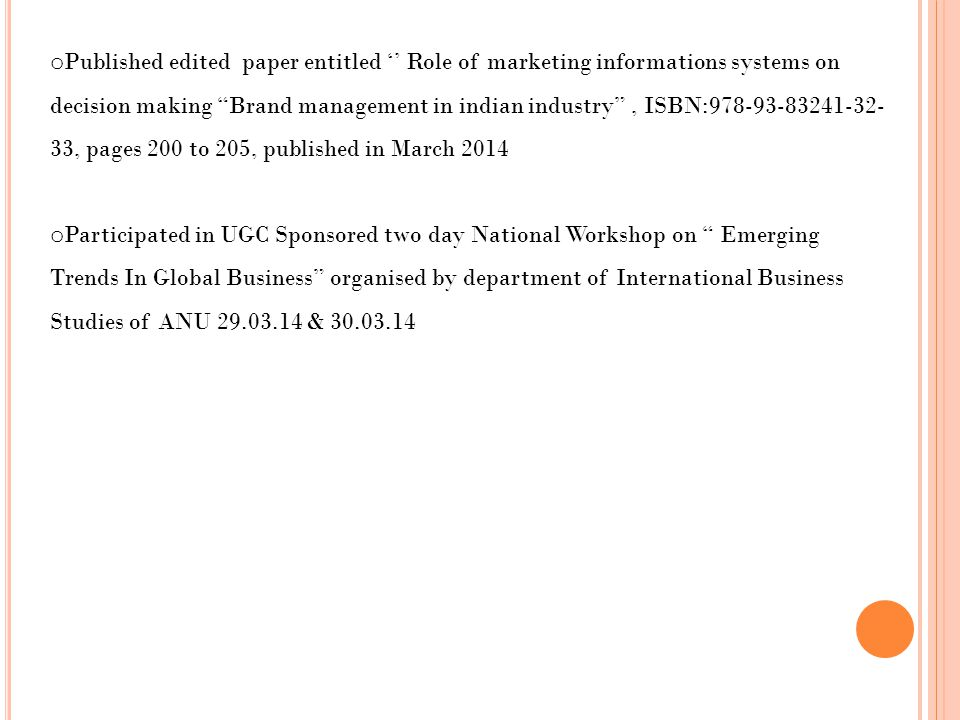 Published edited paper entitled '' Role of marketing informations systems on decision making Brand management in indian industry , ISBN:978-93-83241-32-33, pages 200 to 205, published in March 2014