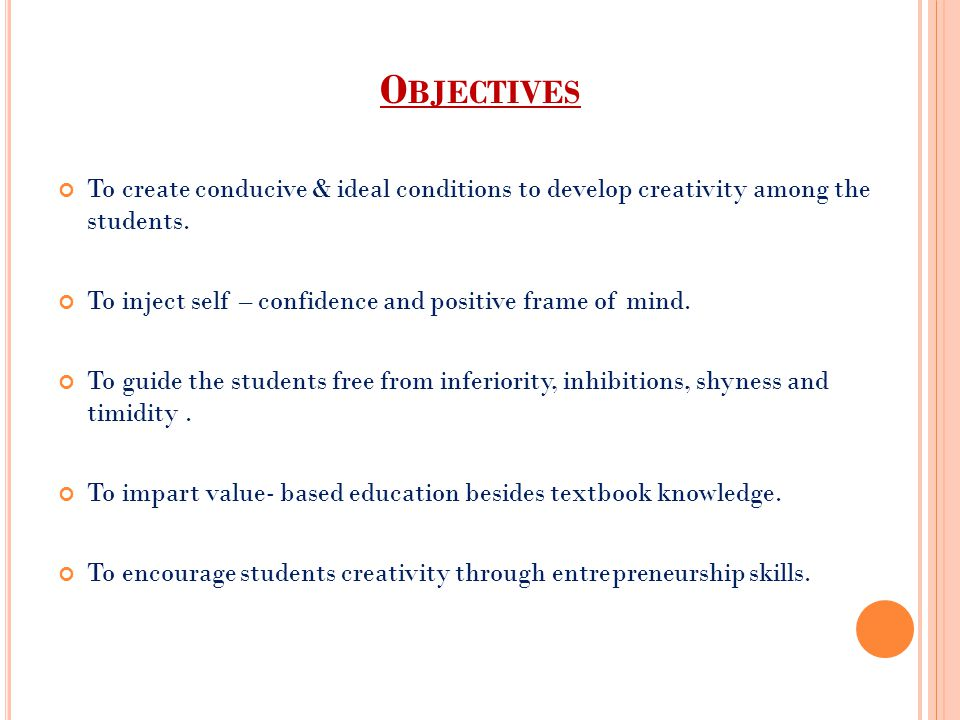 Objectives To create conducive & ideal conditions to develop creativity among the students. To inject self – confidence and positive frame of mind.