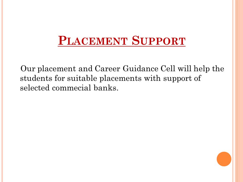 Placement Support Our placement and Career Guidance Cell will help the students for suitable placements with support of selected commecial banks.