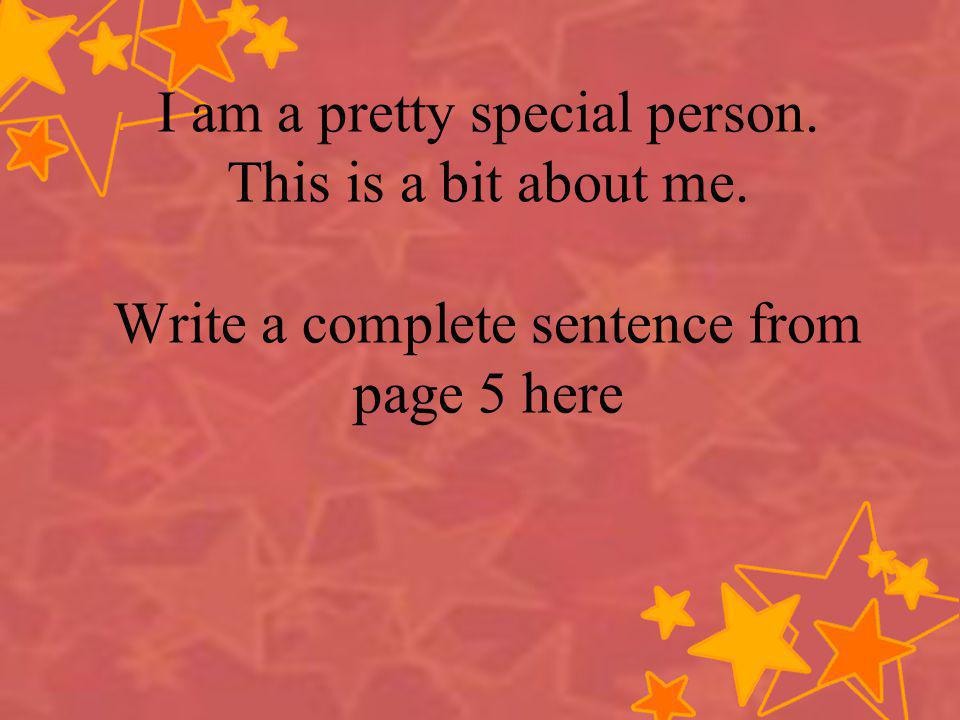 I am a pretty special person. This is a bit about me