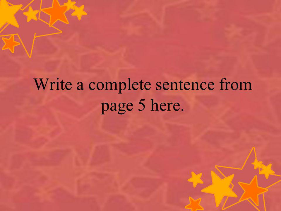 Write a complete sentence from page 5 here.