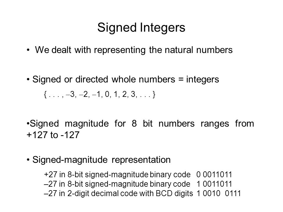 Signed Integers We dealt with representing the natural numbers